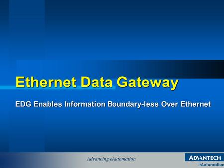 Ethernet Data Gateway EDG Enables Information Boundary-less Over Ethernet.