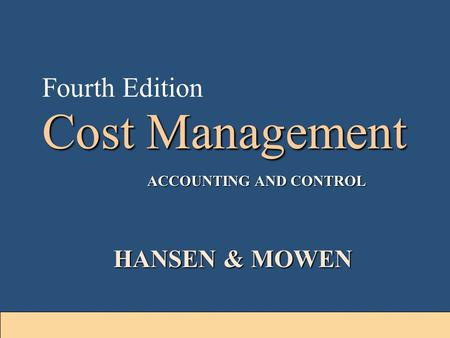 1-1 Cost Management Fourth Edition ACCOUNTING AND CONTROL HANSEN & MOWEN.