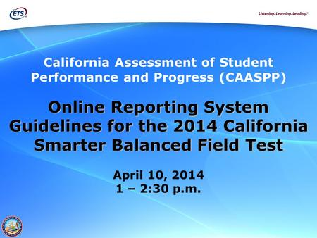 California Assessment of Student Performance and Progress (CAASPP) Online Reporting System Guidelines for the 2014 California Smarter Balanced Field Test.