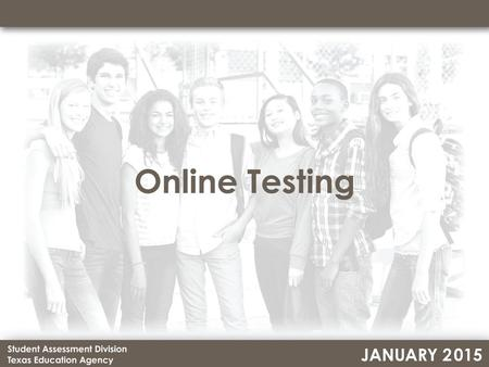 Updates Assessments available online Resources available Online testing components Testing Coordinator Quick Checklist Technology Coordinator Quick Checklist.