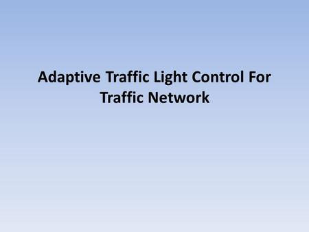 Adaptive Traffic Light Control For Traffic Network.