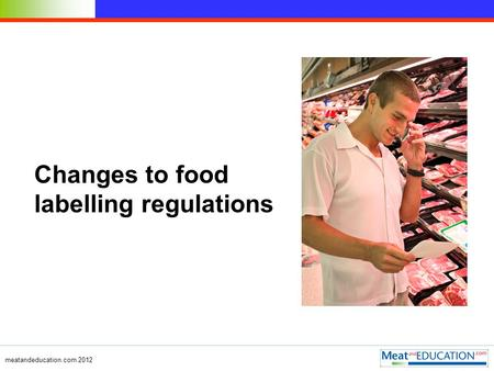 Meatandeducation.com 2012 Changes to food labelling regulations.