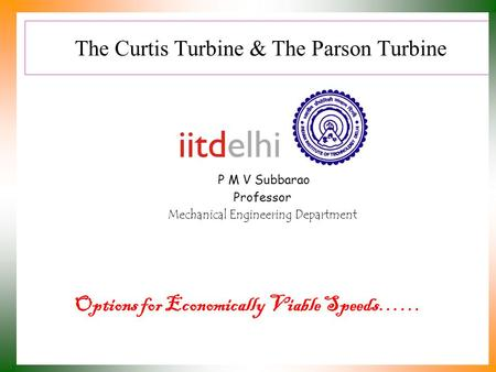The Curtis Turbine & The Parson Turbine P M V Subbarao Professor Mechanical Engineering Department Options for Economically Viable Speeds……