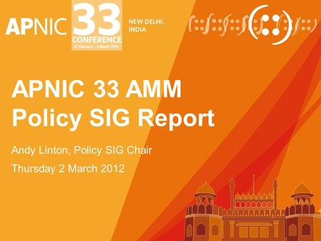 APNIC 33 AMM Policy SIG Report Andy Linton, Policy SIG Chair Thursday 2 March 2012.