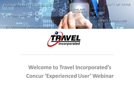 Welcome to Travel Incorporated's Concur 'Experienced User' Webinar.