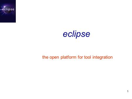 1 eclipse the open platform for tool integration.