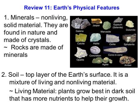 2. Soil – top layer of the Earth's surface. It is a mixture of living and nonliving material. ~ Living Material: plants grow best in dark soil that has.