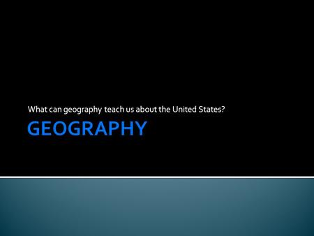 What can geography teach us about the United States?