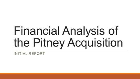 Financial Analysis of the Pitney Acquisition INITIAL REPORT.