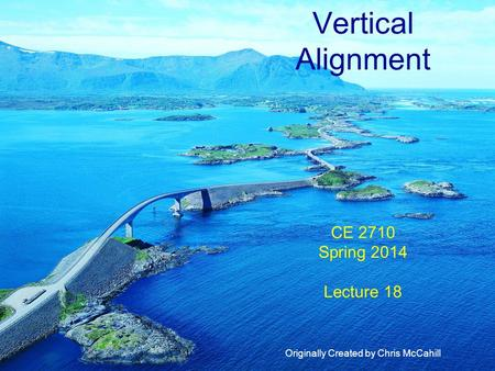 Vertical Alignment CE 2710 Spring 2014 Lecture 18 Originally Created by Chris McCahill.