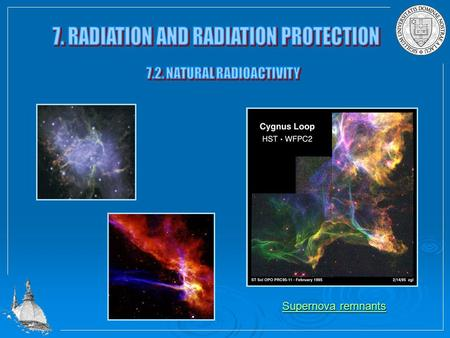 Supernova remnants Supernova remnants. Man is exposed to different kind of natural occurring radiation. That includes radiation from outer space as well.