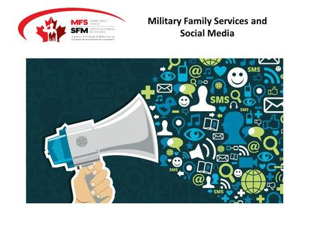 Military Family Services and Social Media. The Purpose of our Social Media Activities To remain connected with existing audiences; To expand our reach;