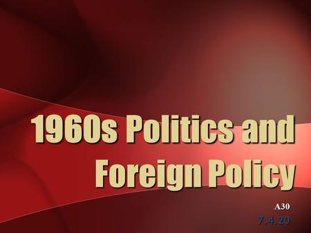 1960s Politics and Foreign Policy A307.4.20. GREAT SOCIETY Domestic political developments in the 60s.