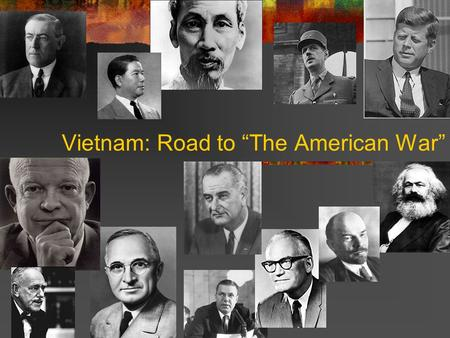 "Vietnam: Road to ""The American War"". ""It was patriotism, not Communism, that inspired me."" Ho Chi Minh."