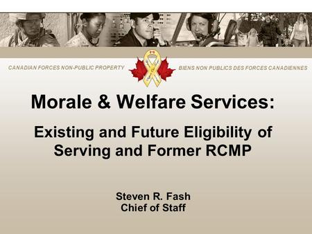 CANADIAN FORCES NON-PUBLIC PROPERTY BIENS NON PUBLICS DES FORCES CANADIENNES Morale & Welfare Services: Existing and Future Eligibility of Serving and.
