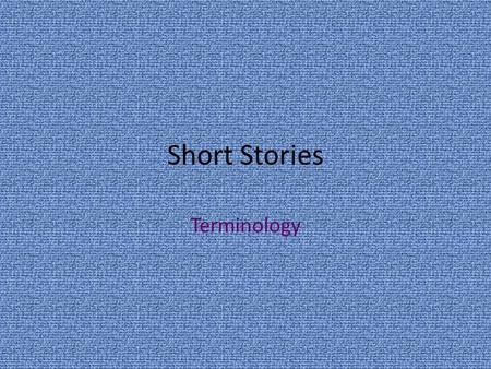 Short Stories Terminology. Why read? Enjoyment Understanding.