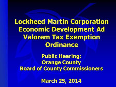 Lockheed Martin Corporation Economic Development Ad Valorem Tax Exemption Ordinance Public Hearing: Orange County Board of County Commissioners March 25,
