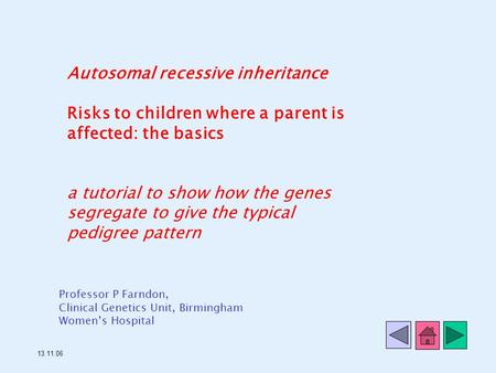 Autosomal recessive inheritance Risks to children where a parent is affected: the basics a tutorial to show how the genes segregate to give the typical.