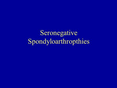 Seronegative Spondyloarthropthies. Definition -Spondyloarthropathies (SA) are cluster of interrelated and overlapping chronic inflammatory rheumatic disease.