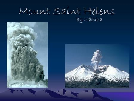 Mount Saint Helens By Martina. Type of Volcano Mt. St. Helens is a mountain located in Washington, USA. Mt. St. Helens is a mountain located in Washington,