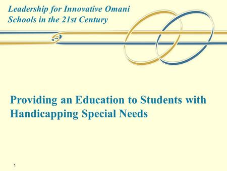 Leadership for Innovative Omani Schools in the 21st Century 1 Providing an Education to Students with Handicapping Special Needs.