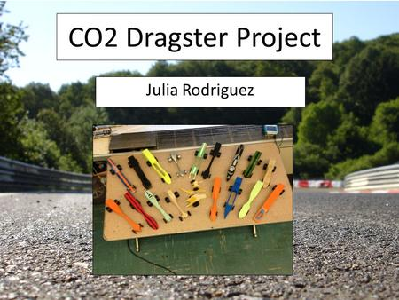 CO2 Dragster Project Julia Rodriguez. UNDERSTAND The cars are powered by the CO2 cartridge being punctured. The cars will race on a 20 meter track along.