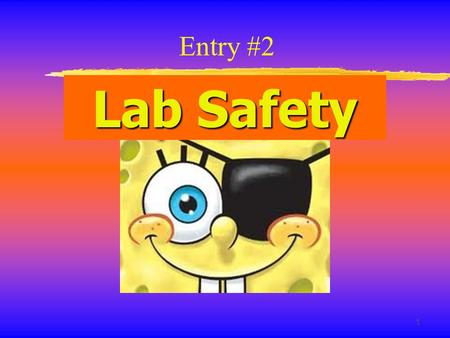 1 Lab Safety Entry #2. 2 General Safety Rules 1. Listen to or read ALL instructions. 2. Wear safety goggles to protect your eyes. 3. Notify your teacher.