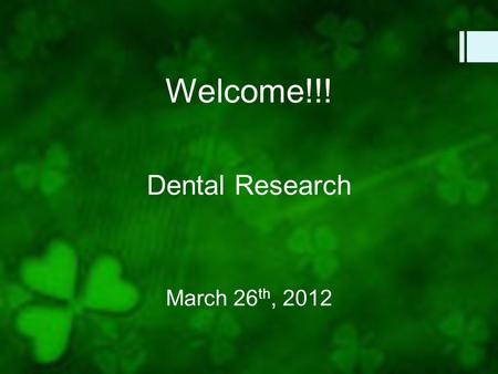 Welcome!!! March 26 th, 2012 Dental Research. Meeting Overview  Dr. Rohrer  Bone/dental implant integration  Dr. Grimes  Department of Diagnostic.