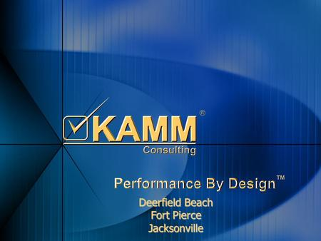 Deerfield Beach Fort Pierce Jacksonville. Agenda Business Issues KAMM Capabilities KAMM Experience Why KAMM Business Issues KAMM Capabilities KAMM Experience.