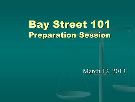 Bay Street 101 Preparation Session March 12, 2013.