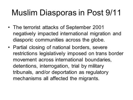 Muslim Diasporas in Post 9/11 The terrorist attacks of September 2001 negatively impacted international migration and diasporic communities across the.