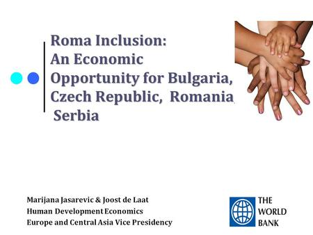 Roma Inclusion: An Economic Opportunity for Bulgaria, the Czech Czech Republic, Romania, and Serbia Marijana Jasarevic & Joost de Laat Human Development.