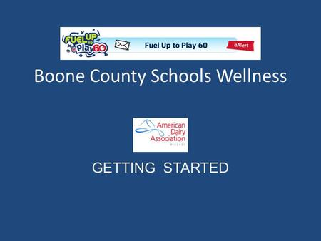 Boone County Schools Wellness GETTING STARTED. RECRUITING KEY LEADERS While attending regional wellness meetings Boone County Schools' representatives.
