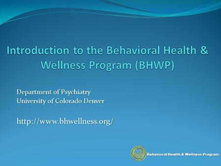 Behavioral Health & Wellness Program Department of Psychiatry University of Colorado Denver
