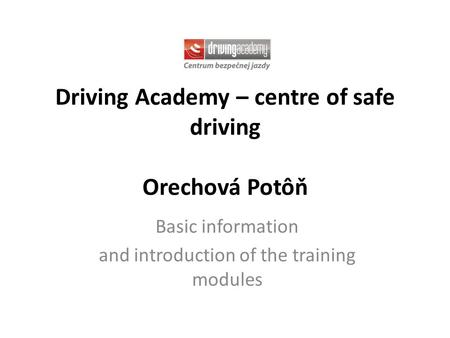 Driving Academy – centre of safe driving Orechová Potôň Basic information and introduction of the training modules.