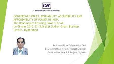 CONFERENCE ON A3: AVAILABILITY, ACCESSIBILITY AND AFFORDABILITY OF POWER IN INDIA The Roadmap to Ensuring Power For All on 06 May 2015, CII-Sohrabji Godrej.
