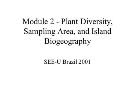 Module 2 - Plant Diversity, Sampling Area, and Island Biogeography SEE-U Brazil 2001.