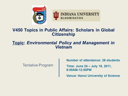 V450 Topics in Public Affairs: Scholars in Global Citizenship Topic: Environmental Policy and Management in Vietnam Number of attendance: 28 students Time:
