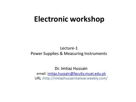 Electronic workshop Lecture-1 Power Supplies & Measuring Instruments