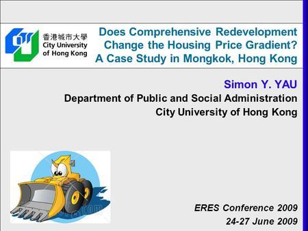 Does Comprehensive Redevelopment Change the Housing Price Gradient? A Case Study in Mongkok, Hong Kong Simon Y. YAU Department of Public and Social Administration.