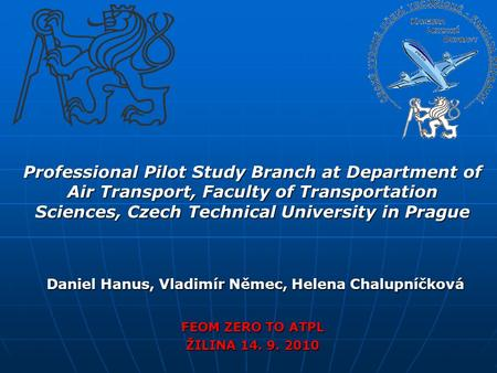Professional Pilot Study Branch at Department of Air Transport, Faculty of Transportation Sciences, Czech Technical University in Prague Daniel Hanus,