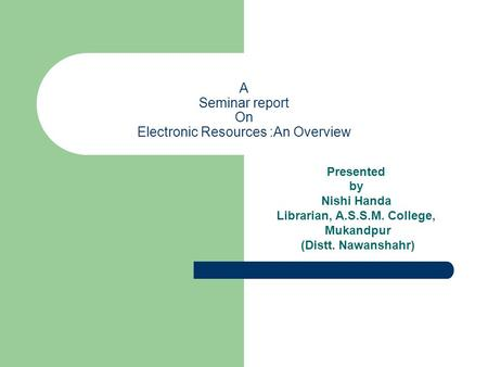 A Seminar report On Electronic Resources :An Overview