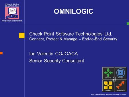 ©2002 Check Point Software Technologies Ltd. Proprietary & Confidential Check Point Software Technologies Ltd. Connect, Protect & Manage – End-to-End Security.