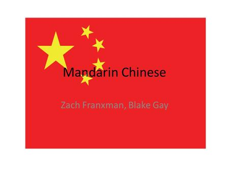 Mandarin Chinese Zach Franxman, Blake Gay. Five reasons why we want to learn Mandarin. 1)We want to learn something other than Spanish. 2)China own all.