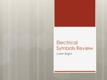 Electrical Symbols Review Carlin Bright. Directions  Write the name  Draw the symbol from memory  Check to see if it's right.