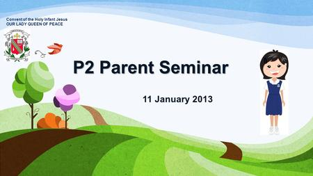 P2 Parent Seminar 11 January 2013 Convent of the Holy Infant Jesus OUR LADY QUEEN OF PEACE.