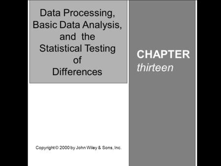 Learning Objective Chapter 13 Data Processing, Basic Data Analysis, and Statistical Testing of Differences CHAPTER thirteen Data Processing, Basic Data.