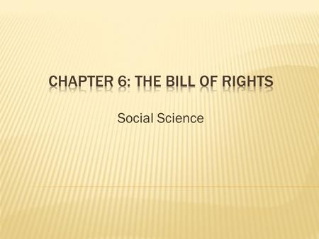 Social Science.  The addition of the Bill of Rights, or a list of citizen's rights, to the Constitution was the first test of the amendment process,