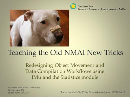 Teaching the Old NMAI New Tricks Redesigning Object Movement and Data Compilation Workflows using IMu and the Statistics module European EMu Users Conference.