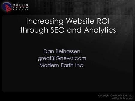 Increasing Website ROI through SEO and Analytics Dan Belhassen greatBIGnews.com Modern Earth Inc.